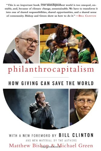 Book cover from Philanthrocapitalism: How Giving Can Save the Worldby Matthew Bishop