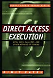 direct market access - Direct Access Execution: ECNs, SOES, SuperDOT, and Other Methods of Trading