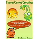 Famous Cartoon Quotations: The Hilarious and the Insane (Humor Book 1)