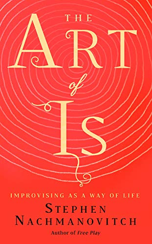 The Art of Is: Improvising as a Way of Life ()