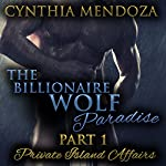 Private Island Affairs: The Billionaire Wolf Paradise Part 1 | Cynthia Mendoza