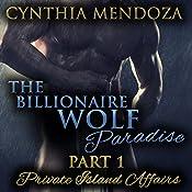 Private Island Affairs: The Billionaire Wolf Paradise Part 1 | Cynthia Mendoza