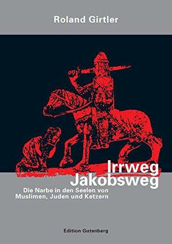 Irrweg Jakobsweg: Die Narbe in den Seelen von Muslimen, Juden und Ketzern