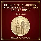 Etiquette in Society, in Business, in Politics and