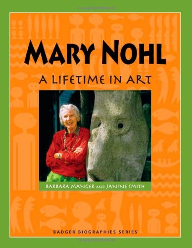 Download Mary Nohl: A Lifetime in Art (Badger Biographies Series) ebook