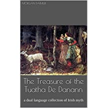 The Treasure of the Tuatha De Danann: a dual language collection of Irish myth