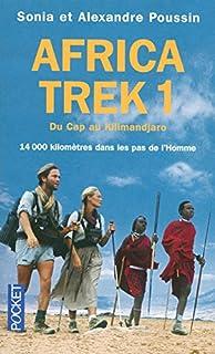 Africa trek : [1] : 14000 kilomètres dans les pas de l'Homme : Du Cap au Kilimandjaro, Poussin, Alexandre