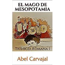 EL MAGO DE MESOPOTAMIA: Trilogía Romana I (Spanish Edition)