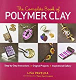 The Complete Book of Polymer Clay, Lisa Pavelka, 1600851282