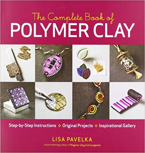 The complete book of polymer clay Lisa Pavelka
