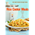 Rice Cooker Meals: Fast Home Cooking for Busy People: , or Feed a family quickly for under $10, with less mess to clean & get out the kitchen quicker!