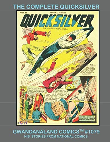 (The Complete Quicksilver: Gwandanaland Comics #1079 --- His Full Series From National Comics -- The Largest and Most Complete Golden Age Quicksilver Collection in Print! )
