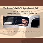 How to Handle a Dangerous Older Driver: The Boomer's Guide to Aging Parents, Vol. 1 | Carolyn L. Rosenblatt