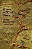 Where the Wind Blows Us: Practicing Critical Community Archaeology in the Canadian North (The Archaeology of Colonialism in Native North America), Natasha Lyons, 0816529930