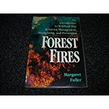 Forest Fires: An Introduction to Wildland Fire Behavior, Management, Firefighting, and Prevention