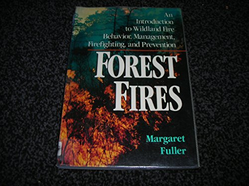 Forest Fires: An Introduction to Wildland Fire Behavior, Management, Firefighting, and Prevention (Wiley Nature Editions