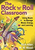 The Rock ′n′ Roll Classroom: Using Music to Manage Mood, Energy, and Learning