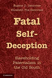 Fatal Self-Deception: Slaveholding Paternalism in the Old South