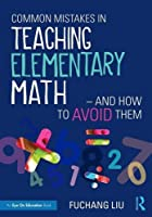 Common Mistakes in Teaching Elementary Math―And How to Avoid Them Front Cover