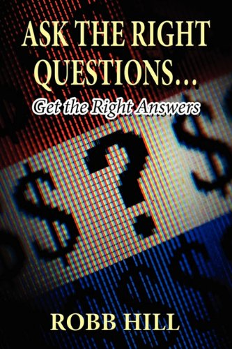 Book: Ask the Right Questions - Get the Right Answers by Robb Hill