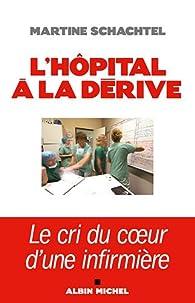 L'hôpital à la dérive - Le cri du coeur d'une infirmière par Martine Schachtel