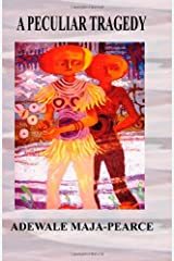 A Peculiar Tragedy: J P Clark-Bekederemo and the Beginning of Modern Nigerian Literature in English by Mr Adewale Maja-Pearce (2013-08-17) Paperback