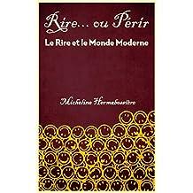 RIRE OU PERIR: Le Rire et le Monde Moderne (French Edition)