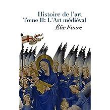 Histoire de l'art - Tome II : L'Art médiéval (Annotated) (French Edition)