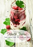Health Journal: Track Calories, Carbs, Fat, Protein and More! (Healthy Weight Loss) (Volume 12)