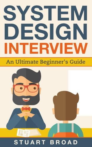 System Design Interview: An In-depth Overview for System Designers (A Beginner's Guide) by CreateSpace Independent Publishing Platform