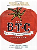 The B. T. C. Old-Fashioned Grocery Cookbook, Alexe van Beuren and Dixie Grimes, 0385345003