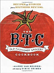 The B.T.C. Old-fashioned Grocery Cookbook: Recipes and Stories from a Southern Revival