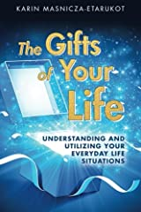 The Gifts of Your Life: Understanding and utilizing your everyday life situations Paperback