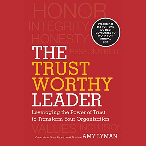 The Trustworthy Leader: Leveraging the Power of Trust to Transform Your Organization by Audible Studios