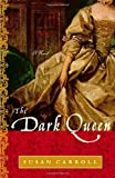 Front cover for the book The Dark Queen by Susan Carroll