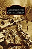 Logging in the Central Sierra, Carolyn Fregulia, 0738558168