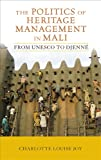 Politics of Heritage Management in Mali : From UNESCO to Djenne, Joy, Charlotte L., 161132095X