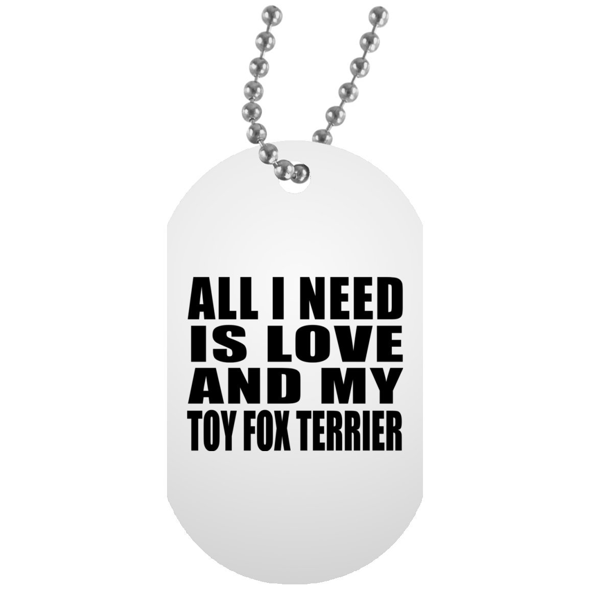 Designsify Dog Lover Dog Tag, All I Need Is Love And My Toy Fox Terrier - Military Dog Tag, Aluminum ID Tag Necklace, Best Gift for Dog Owner, Pet Lover, Family, Friend, Birthday, Holiday by Designsify (Image #1)