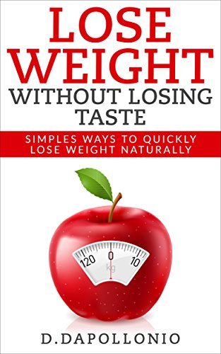 Lose Weight: Lose Weight Without Losing Taste- Simple Ways to Lose Weight Naturally (FREE BONUS, weight loss, motivation, weight loss tips. nutrition, ... life, dieting book Book 1) (English Edition)