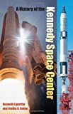 A History of the Kennedy Space Center, Kenneth Lipartito and Orville R. Butler, 0813030692