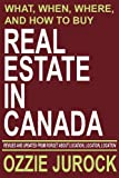 Real Estate in Canada | What, When, Where and How to Buy Real Estate in Canada: Revised & Updated from Forget About Location, Location, Location...