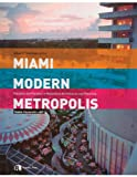 Miami Modern Metropolis, Allan T. Shulman and Diane Camber, 1890449512