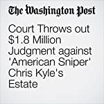 Court Throws out $1.8 Million Judgment against 'American Sniper' Chris Kyle's Estate | Dan Lamothe