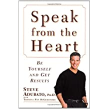 Speak from the Heart: Be Yourself and Get Results