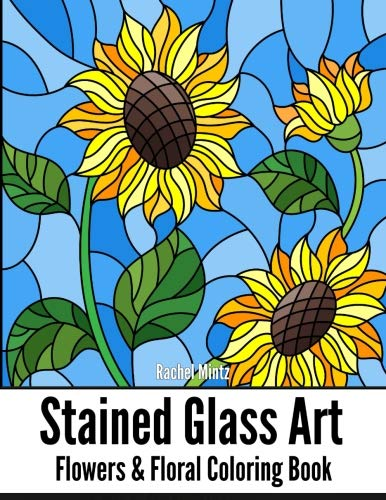 (STAINED GLASS ART Flowers & Floral Coloring Book: Mosaic Patterns of Roses, Sunflowers, Tulips and Floral Nature For Teenagers & Adults)