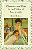 Characters and Plots in the Fiction of Kate Chopin, Robert L. Gale, 0786440058