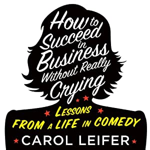 How to Succeed in Business Without Really Crying Audiobook