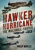 Hawker Hurricane: The Multirole Fighter