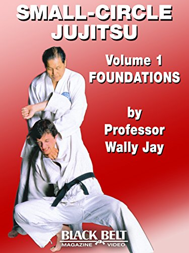 Small-Circle Jujitsu Volume 1: Foundations by Wally Jay
