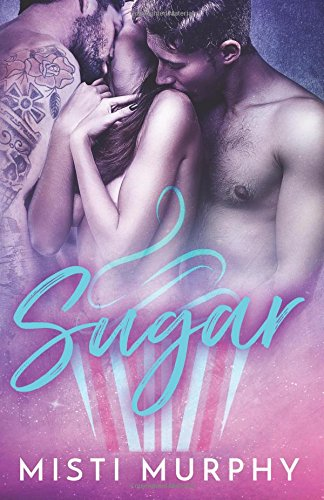 Sugar: A Happy Ever After Menage Romantic Comedy (Delicious Boys and Sweet Treats) (Volume 1) Treats Sugar